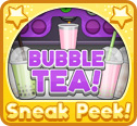 Sneak Peek: Bubble Tea